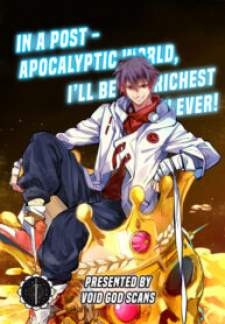 In a post – apocalyptic world, I'll become the richest man ever!