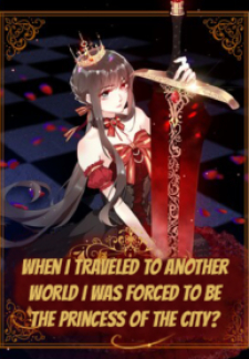When I Traveled to Another World I Was Forced to Be the Princess of the City?